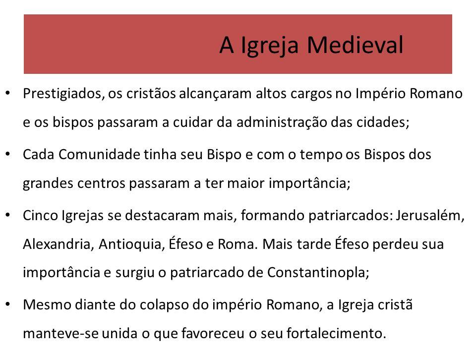 A Igreja MedievalPrestigiados, os cristãos alcançaram altos cargos no Império Romano e os bispos passaram a cuidar da administração das cidades;