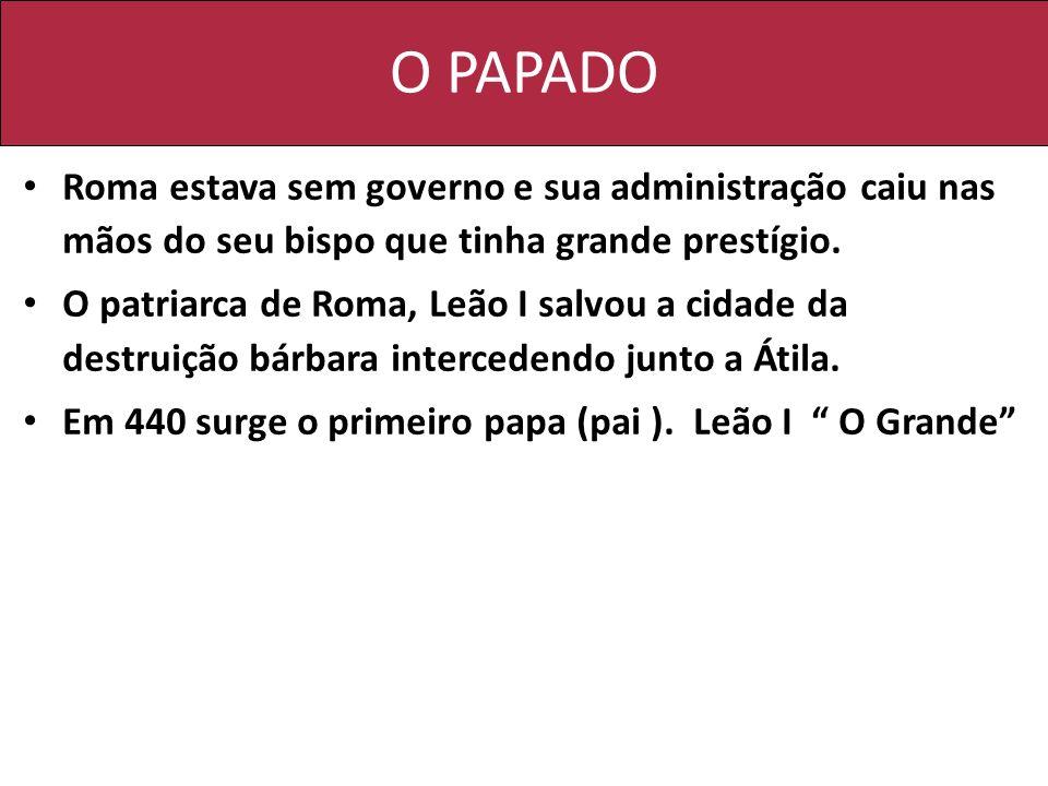 O PAPADORoma estava sem governo e sua administração caiu nas mãos do seu bispo que tinha grande prestígio.