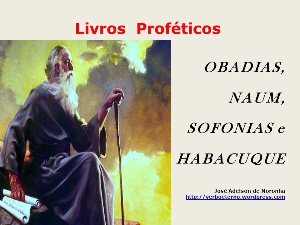 Livros Proféticos OBADIAS, NAUM, SOFONIAS e HABACUQUE