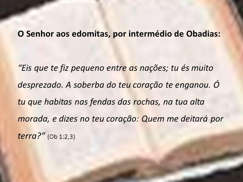 O Senhor aos edomitas, por intermédio de Obadias: