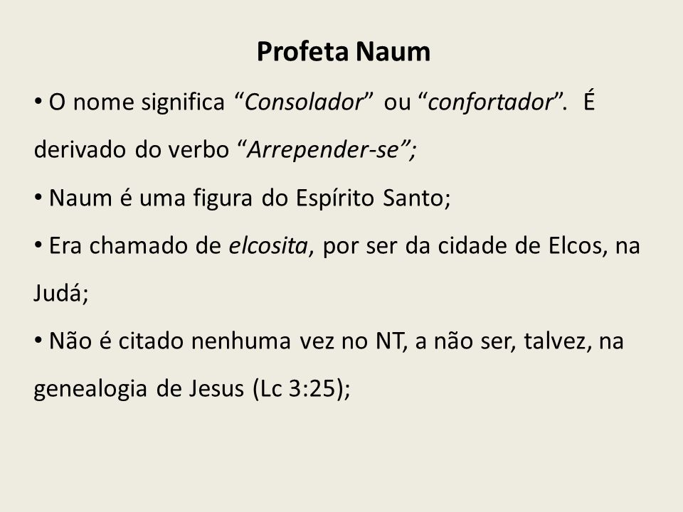 Profeta Naum O nome significa Consolador ou confortador . É derivado do verbo Arrepender-se ; Naum é uma figura do Espírito Santo;