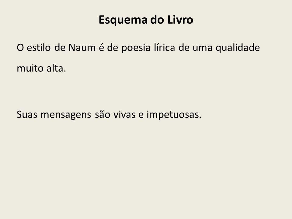 Esquema do Livro O estilo de Naum é de poesia lírica de uma qualidade muito alta.