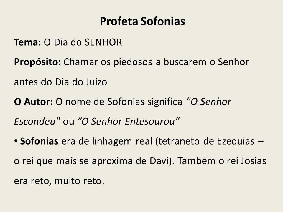 Profeta Sofonias Tema: O Dia do SENHOR