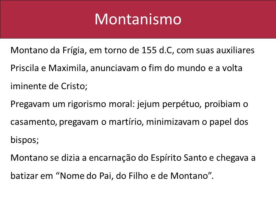 Montanismo Montano da Frígia, em torno de 155 d.C, com suas auxiliares Priscila e Maximila, anunciavam o fim do mundo e a volta iminente de Cristo;