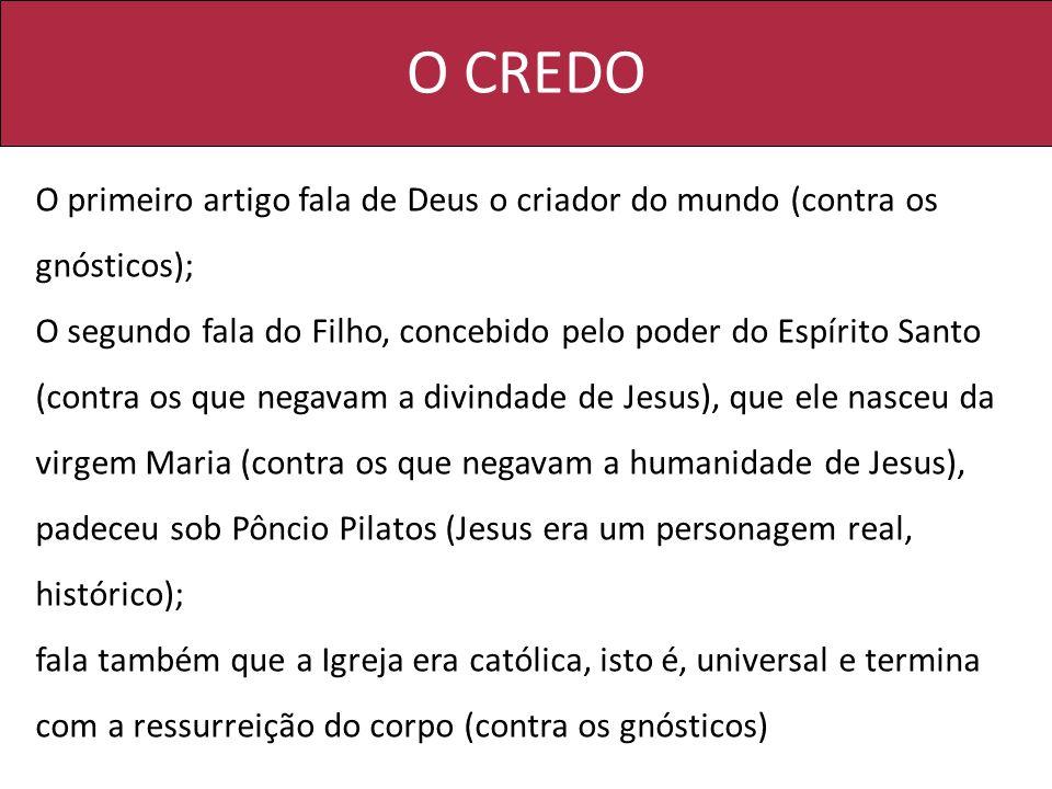 O CREDO O primeiro artigo fala de Deus o criador do mundo (contra os gnósticos);