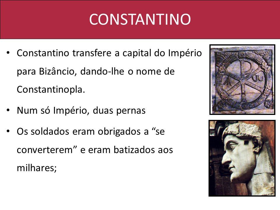 CONSTANTINO Constantino transfere a capital do Império para Bizâncio, dando-lhe o nome de Constantinopla.