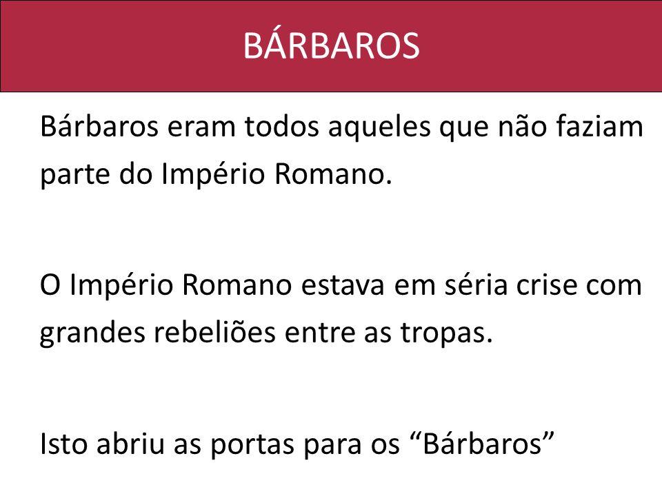 BÁRBAROS Bárbaros eram todos aqueles que não faziam parte do Império Romano.