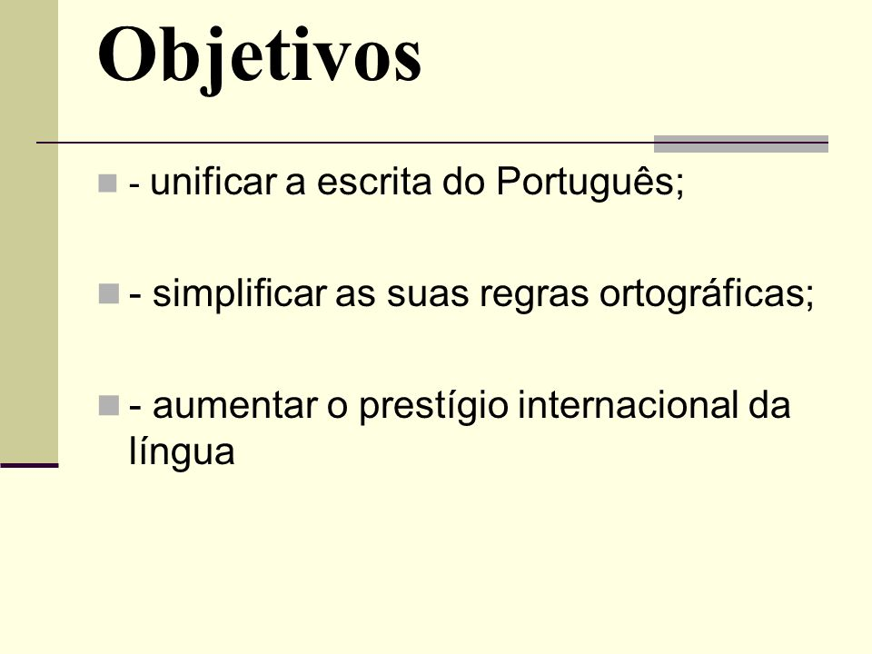 Objetivos - simplificar as suas regras ortográficas;