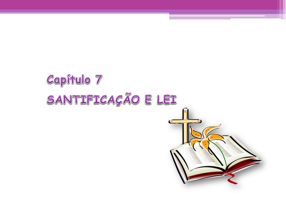 Capítulo 7 SANTIFICAÇÃO E LEI