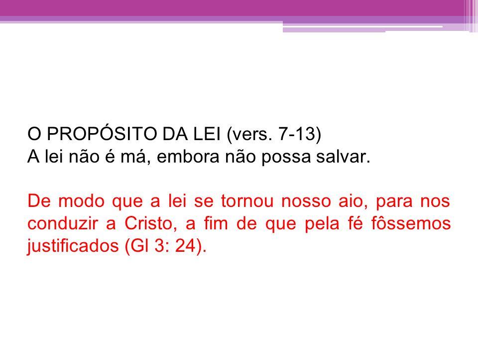 O PROPÓSITO DA LEI (vers. 7-13)