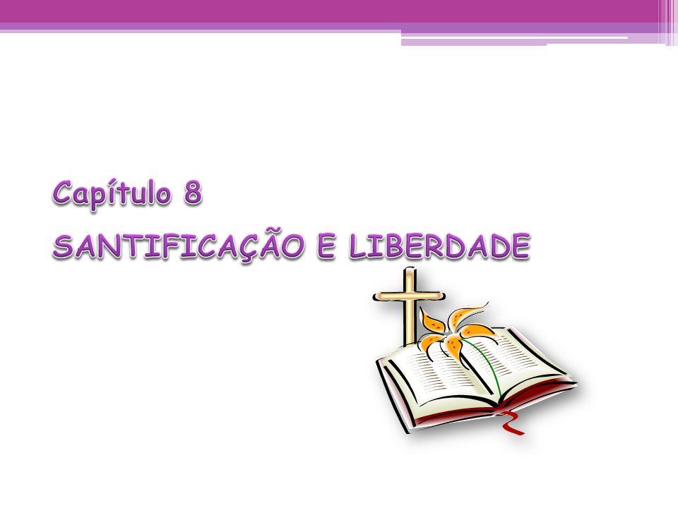 Capítulo 8 SANTIFICAÇÃO E LIBERDADE