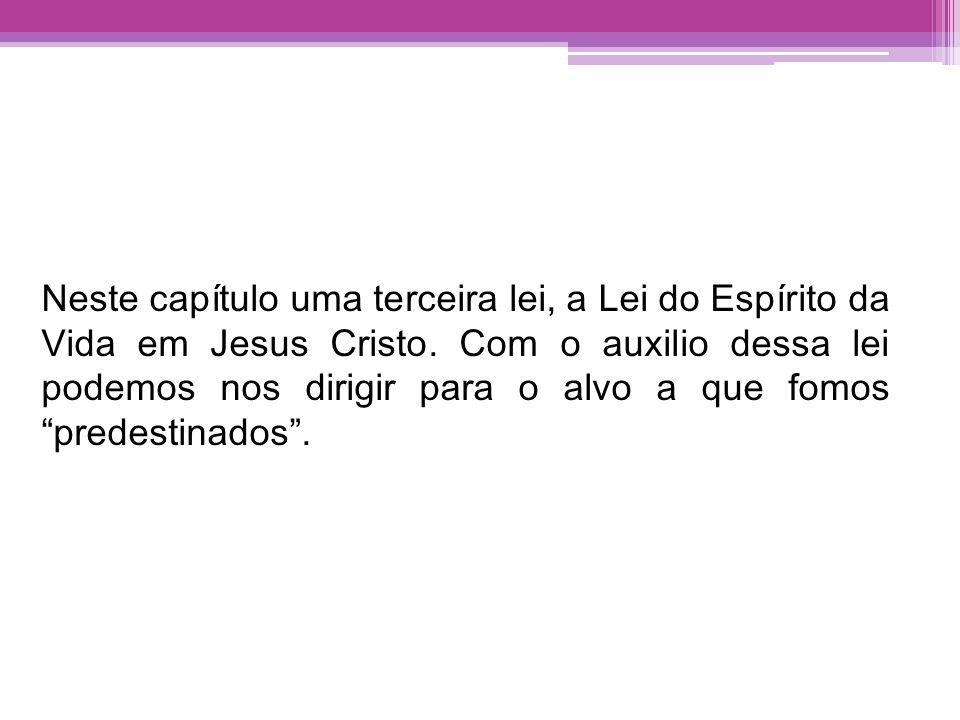 Neste capítulo uma terceira lei, a Lei do Espírito da Vida em Jesus Cristo.