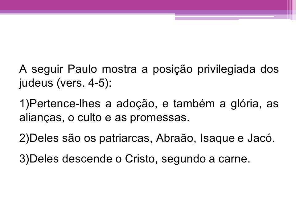 A seguir Paulo mostra a posição privilegiada dos judeus (vers. 4-5):