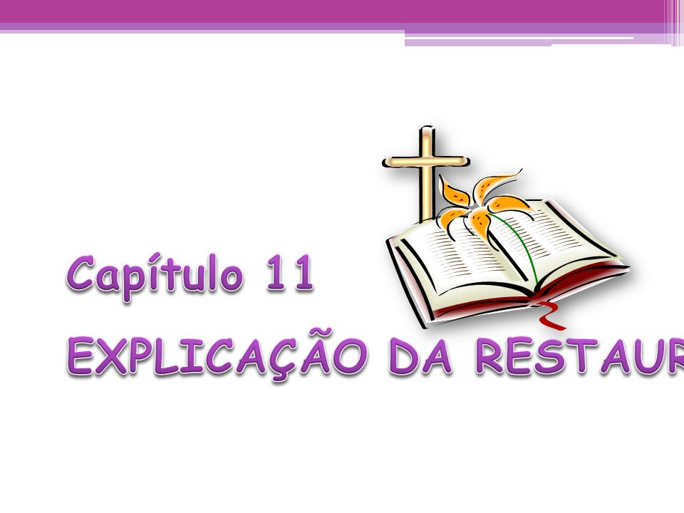 Capítulo 11 EXPLICAÇÃO DA RESTAURAÇÃO