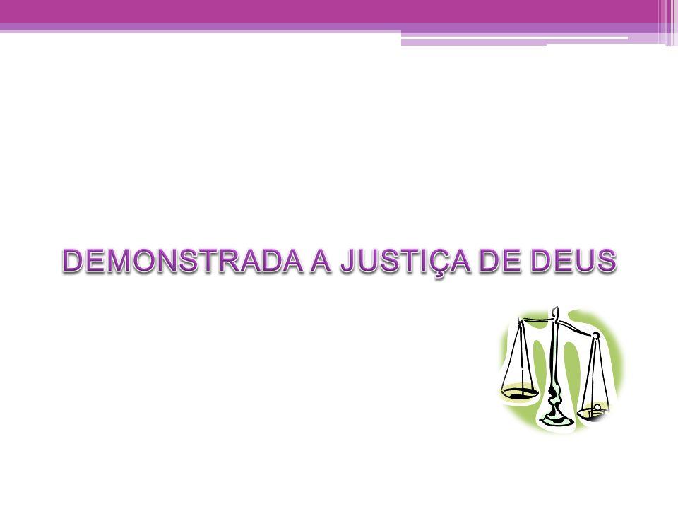 DEMONSTRADA A JUSTIÇA DE DEUS