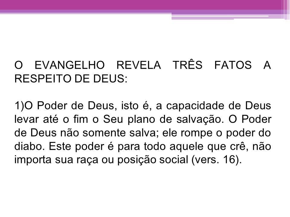 O EVANGELHO REVELA TRÊS FATOS A RESPEITO DE DEUS: