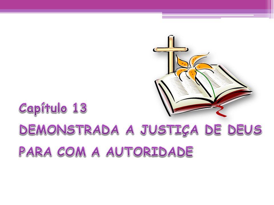 Capítulo 13 DEMONSTRADA A JUSTIÇA DE DEUS PARA COM A AUTORIDADE