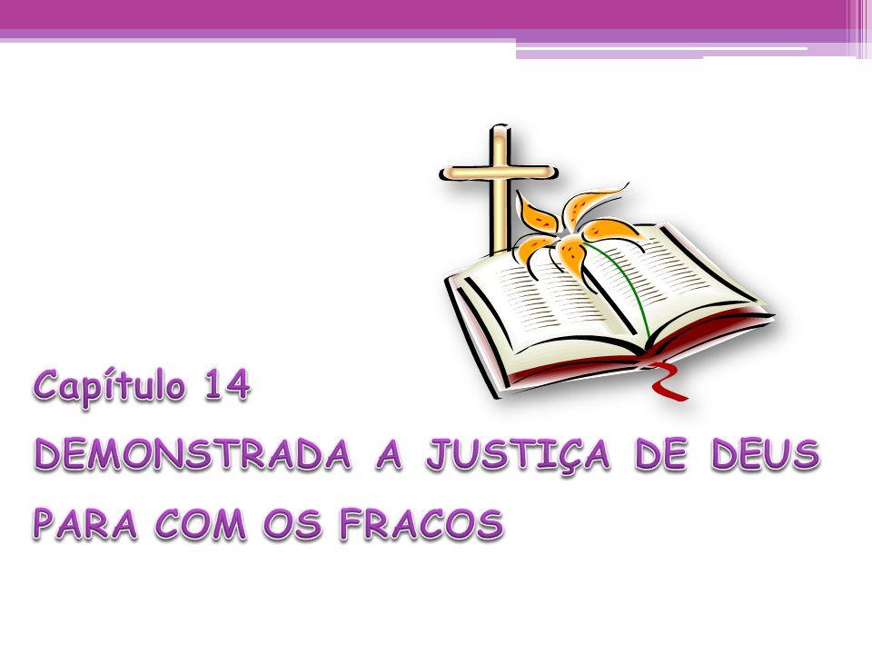 Capítulo 14 DEMONSTRADA A JUSTIÇA DE DEUS PARA COM OS FRACOS