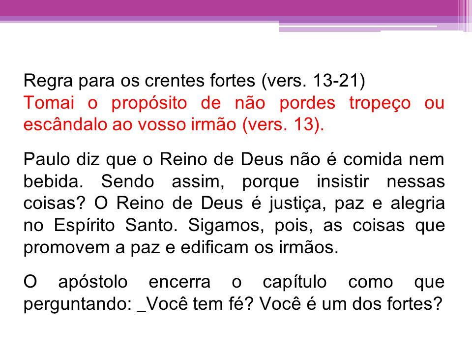 Regra para os crentes fortes (vers. 13-21)