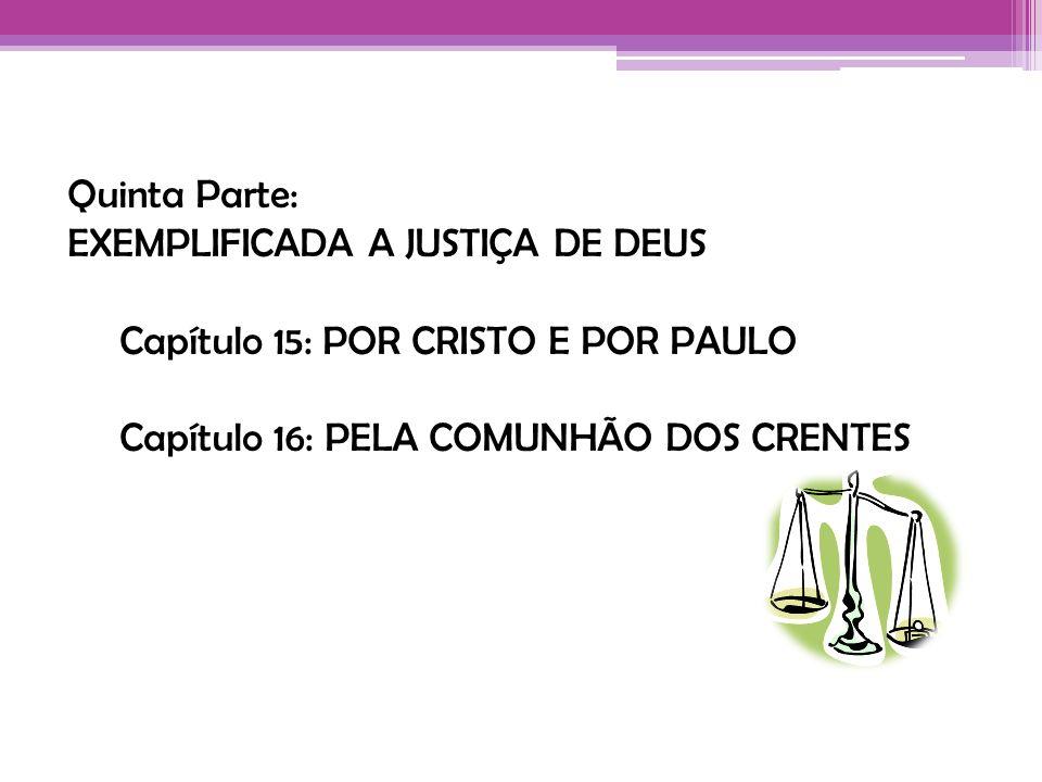 Quinta Parte:EXEMPLIFICADA A JUSTIÇA DE DEUS.Capítulo 15: POR CRISTO E POR PAULO.