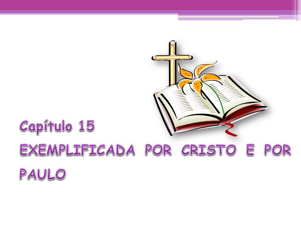 Capítulo 15 EXEMPLIFICADA POR CRISTO E POR PAULO