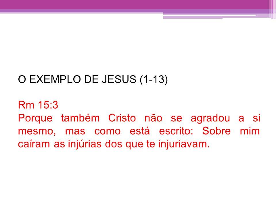 O EXEMPLO DE JESUS (1-13) Rm 15:3.