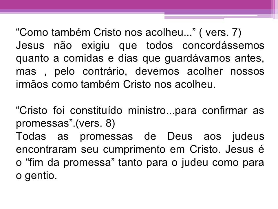 Como também Cristo nos acolheu... ( vers. 7)