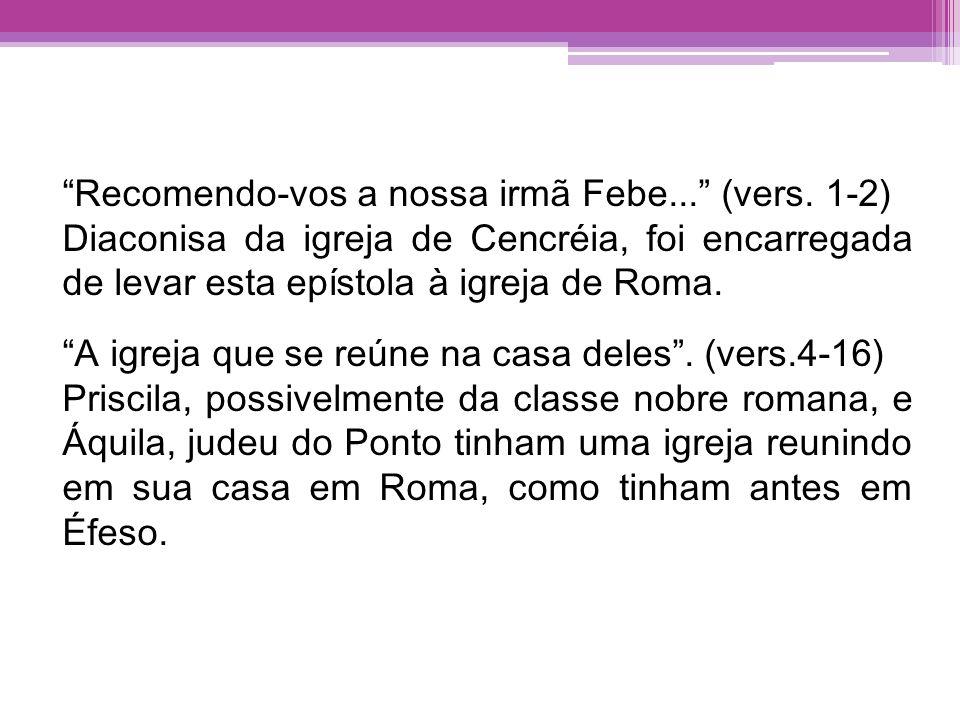 Recomendo-vos a nossa irmã Febe... (vers. 1-2)
