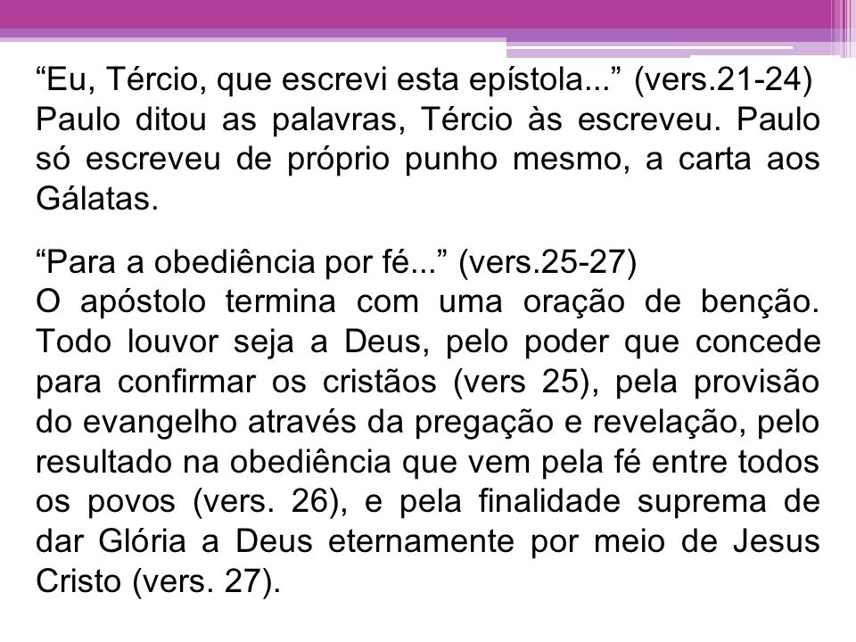 Eu, Tércio, que escrevi esta epístola... (vers.21-24)