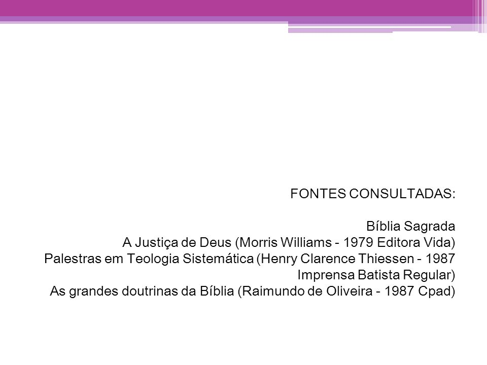 FONTES CONSULTADAS:Bíblia Sagrada. A Justiça de Deus (Morris Williams - 1979 Editora Vida)