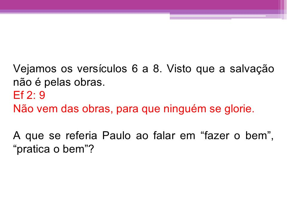 Vejamos os versículos 6 a 8. Visto que a salvação não é pelas obras.