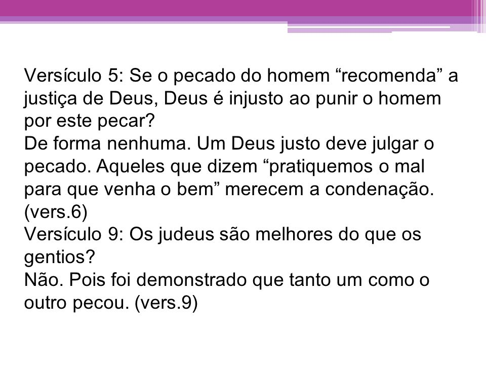Versículo 5: Se o pecado do homem recomenda a justiça de Deus, Deus é injusto ao punir o homem por este pecar