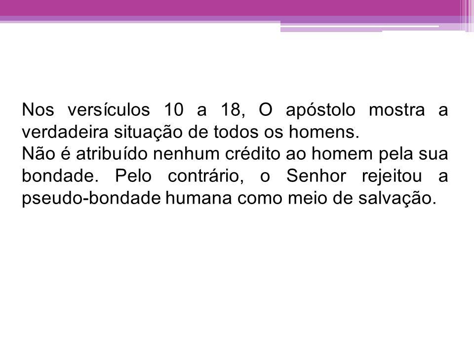 Nos versículos 10 a 18, O apóstolo mostra a verdadeira situação de todos os homens.