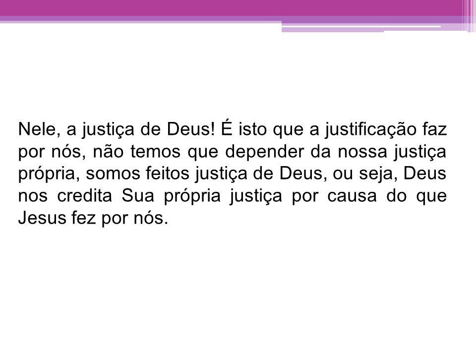 Nele, a justiça de Deus.