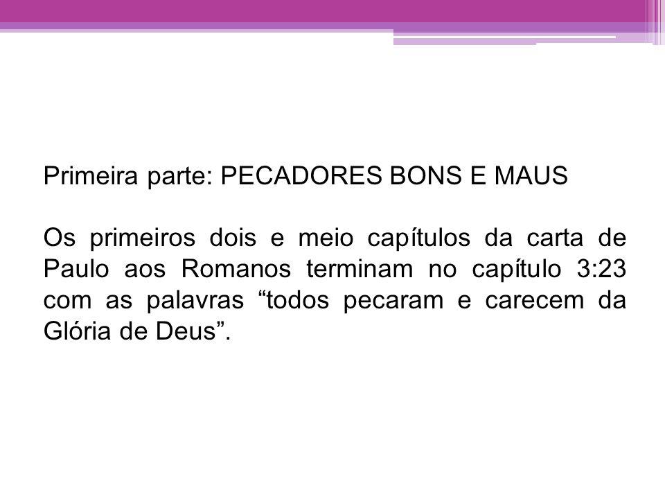 Primeira parte: PECADORES BONS E MAUS