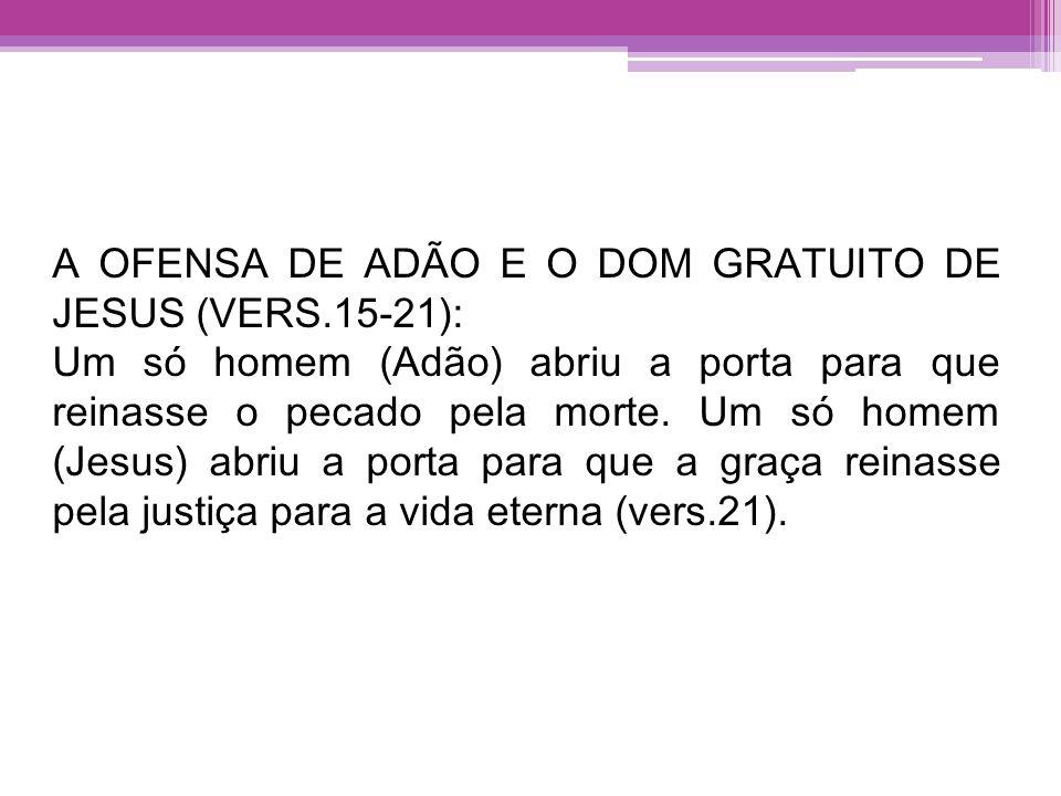 A OFENSA DE ADÃO E O DOM GRATUITO DE JESUS (VERS.15-21):