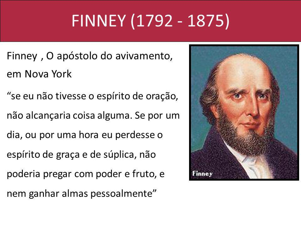 FINNEY (1792 - 1875) Finney , O apóstolo do avivamento, em Nova York