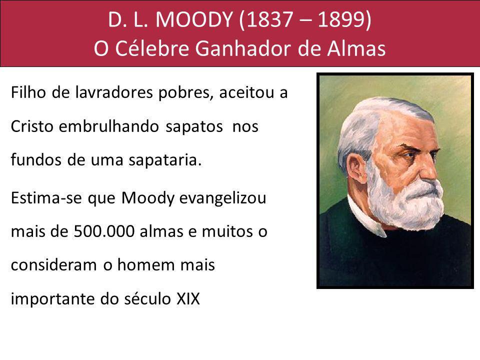 D. L. MOODY (1837 – 1899) O Célebre Ganhador de Almas