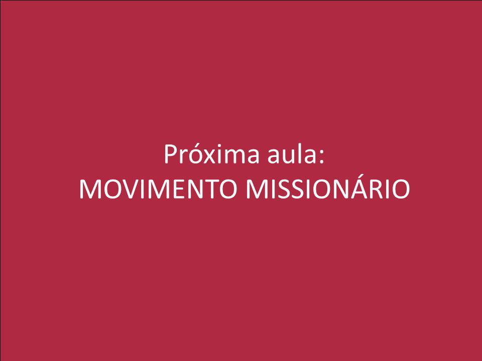 Próxima aula: MOVIMENTO MISSIONÁRIO
