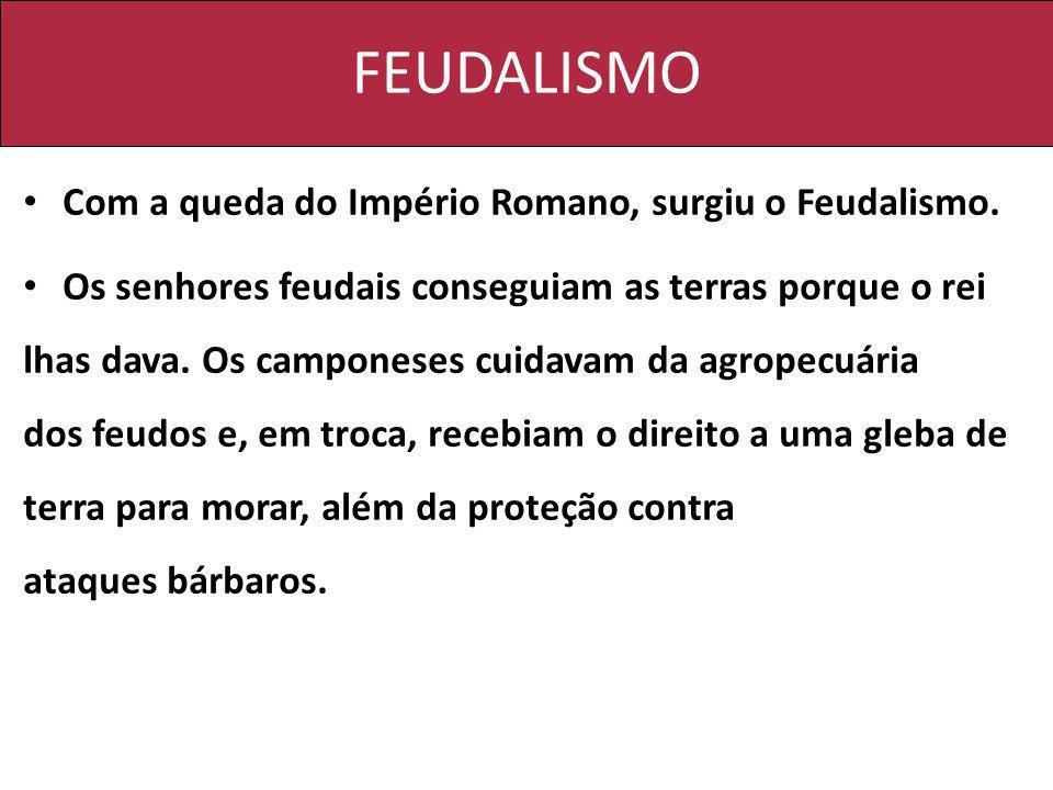 FEUDALISMO Com a queda do Império Romano, surgiu o Feudalismo.