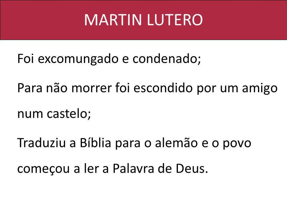 MARTIN LUTERO Foi excomungado e condenado;