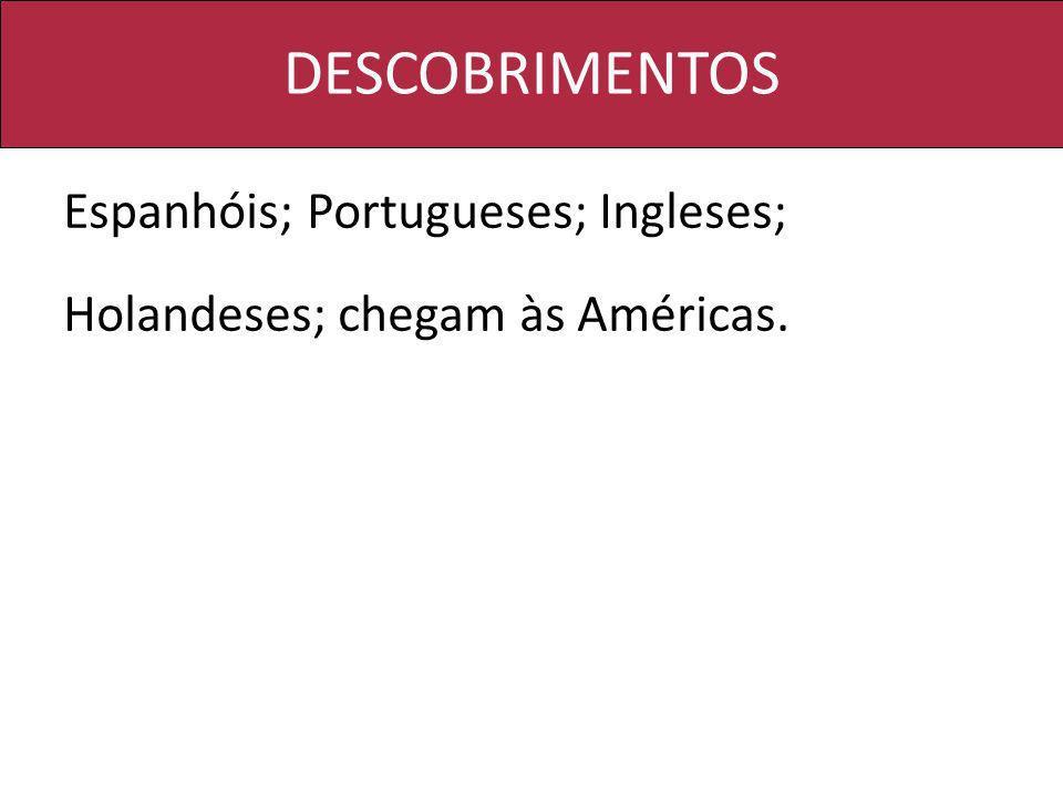 DESCOBRIMENTOS Espanhóis; Portugueses; Ingleses;