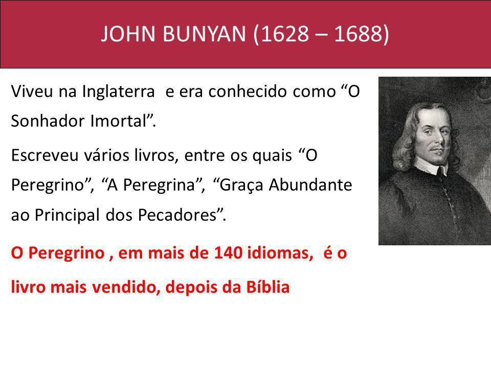 JOHN BUNYAN (1628 – 1688) Viveu na Inglaterra e era conhecido como O Sonhador Imortal .