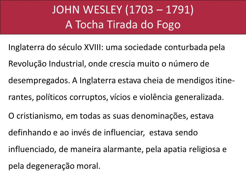 JOHN WESLEY (1703 – 1791) A Tocha Tirada do Fogo