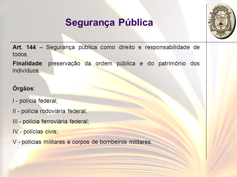 Segurança Pública Art. 144 – Segurança pública como direito e responsabilidade de todos.