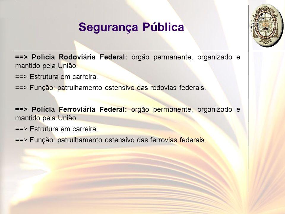 Segurança Pública ==> Polícia Rodoviária Federal: órgão permanente, organizado e mantido pela União.