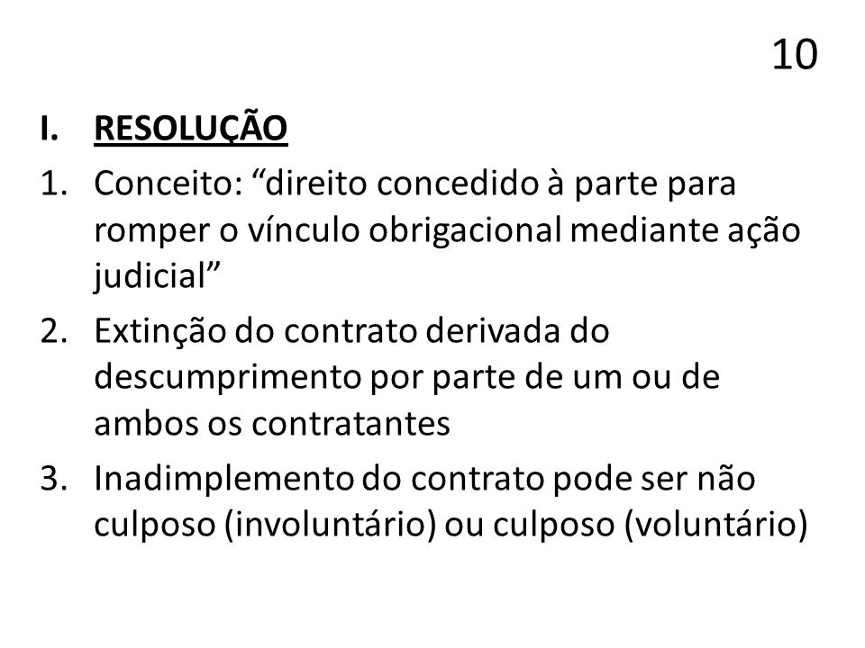 10RESOLUÇÃO. Conceito: direito concedido à parte para romper o vínculo obrigacional mediante ação judicial