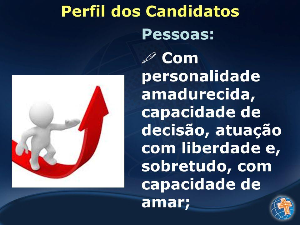 Perfil dos Candidatos Pessoas: Com. personalidade amadurecida, capacidade de decisão, atuação.