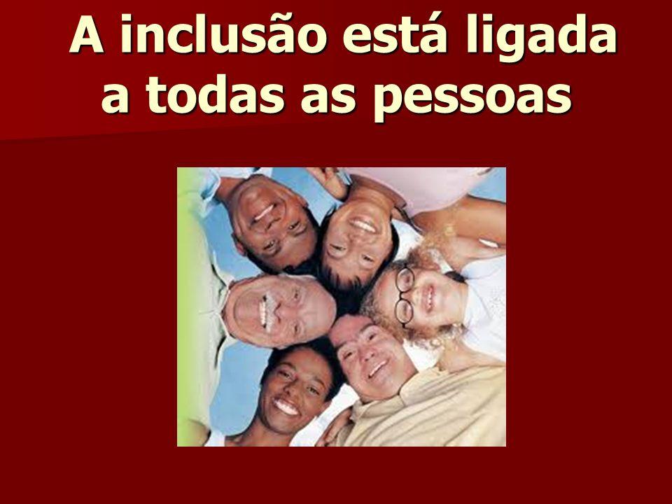 A inclusão está ligada a todas as pessoas