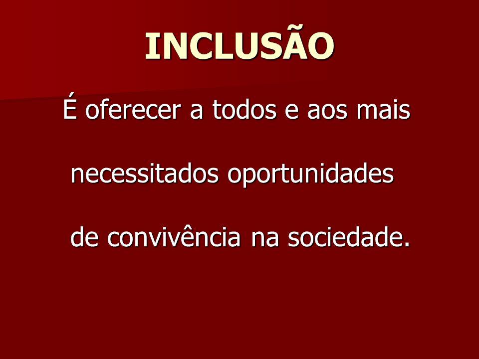 INCLUSÃO necessitados oportunidades de convivência na sociedade.